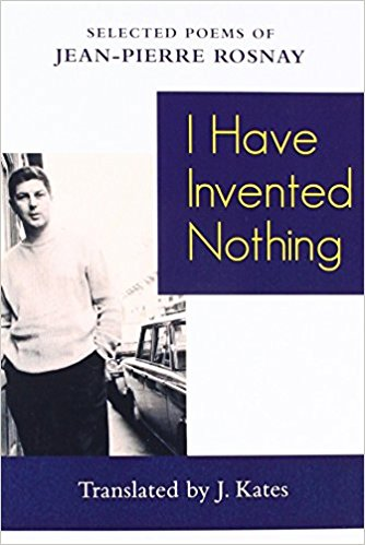 I Have Invented Nothing: Poems of Jean-Pierre Rosnay